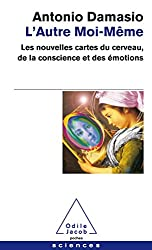 L'Autre moi-même: Les nouvelles cartes du cerveau, de la conscience et des émotions