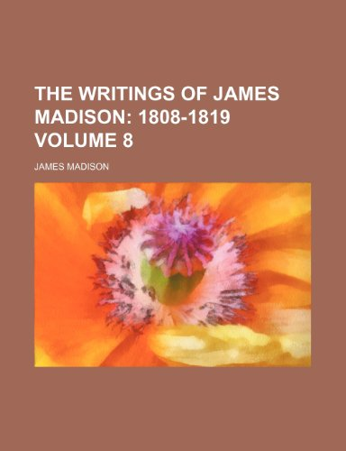The Writings of James Madison Volume 8;  1808-1819