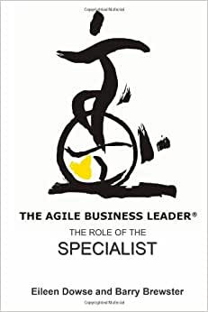 The Agile Business Leader:: The Role Of The Specialist (The Agile Business Leader: The Four Roles Of Successful Leaders)