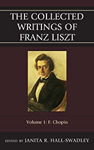 The Collected Writings Of Franz Liszt Chopin V 1f by Scarecrow Press