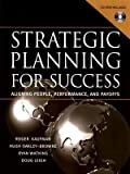 Strategic Planning For Success: Aligning People, Performance, and Payoffs by Roger Kaufman, Hugh Oakley-Brown, Ryan Watkins, Doug Leigh (2003) Hardcover