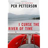 I Curse the River of Time: A Novel (The Lannan Translation Series) ~ Per Petterson