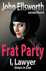 Legal Thriller: Frat Party: I, Lawyer (Sisters In Law Book 1)