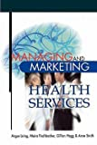 img - for Managing and Marketing Health Services (Paperback)--by Angus Laing [2002 Edition] book / textbook / text book