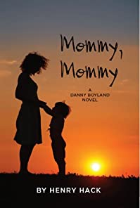 (FREE on 12/17) Mommy, Mommy : A Danny Boyland Novel by Henry Hack - http://eBooksHabit.com