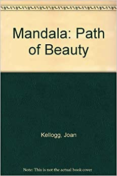 Mandala: Path of Beauty: Joan Kellogg: 9780963194916: Amazon.com