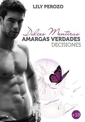 DULCES MENTIRAS, AMARGAS VERDADES: DECISIONES (Dulces Mentiras Amargas Verdades nº 3) (Spanish Edition)