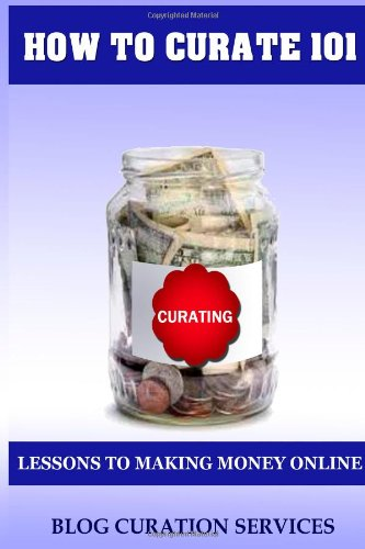 How To Curate 101: Lessons To Making Money Online