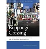 img - for [ ROPPONGI CROSSING: THE DEMISE OF A TOKYO NIGHTCLUB DISTRICT AND THE RESHAPING OF A GLOBAL CITY (GEOGRAPHIES OF JUSTICE AND SOCIAL TRANSFORMATION (HARDCOVER) #07) ] By Cybriwsky, Roman A ( Author) 2011 [ Hardcover ] book / textbook / text book