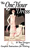 One Hour Dress -- 21 Vintage 1925 Dress Designs with Detailed Instructions for Sewing (1934268801) by Mary Brooks Picken