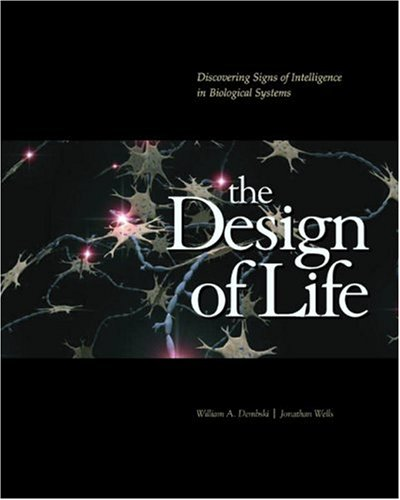 The Design of Life: Discovering Signs of Intelligence In Biological Systems, William A. Dembski, Jonathan Wells
