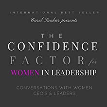 The Confidence Factor for Women in Leadership: Conversations with Women CEOs & Leaders Audiobook by Carol Sankar Narrated by Christina Willigan