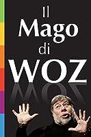 Il Mago di Woz: La nascita di Apple raccontata in prima persona da Steve Wozniak