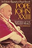 Pope John XXIII: Shepherd of the Modern World