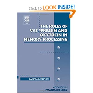 Roles of Vasopressin and Oxytocin in Memory Processing: The Roles of Vasopressin Oxytocin in Memory Processing v. 50 (Advances in Pharmacology)