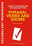 img - for Check Your English Vocabulary for Phrasal Verbs and Idioms: All you need to pass your exams. (Vocabulary Workbook) book / textbook / text book