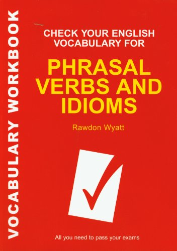 Check Your English Vocabulary for Phrasal Verbs and Idioms: All you need to pass your exams.