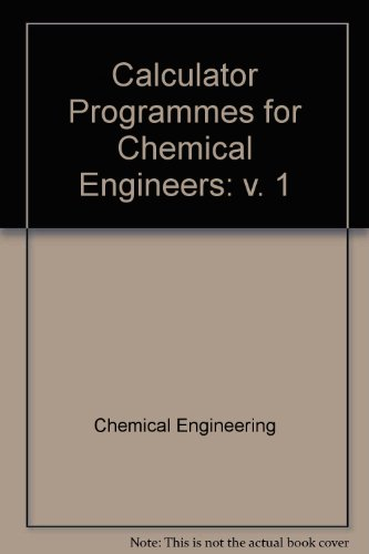 Calculator Programmes for Chemical Engineers: v. 1 PDF