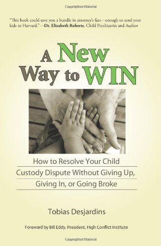 A New Way to Win: How To Resolve Your Child Custody Dispute Without Giving Up, Giving In, or Going Broke