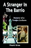 img - for [A Stranger in the Barrio: Memoir of a Tampa Sicilian] (By: Frank Urso) [published: March, 2005] book / textbook / text book