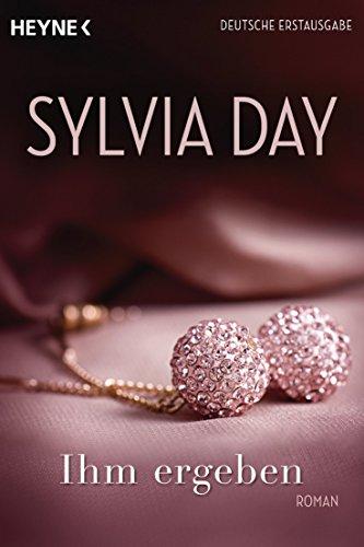 Sylvia Day - Ihm ergeben: Roman (German Edition)