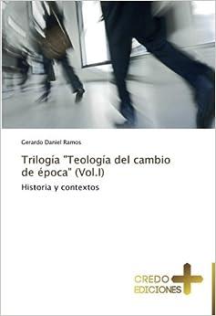 """Trilogía """"Teología del cambio de época"""" (Vol.I): Historia y"""