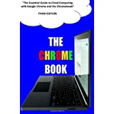 The Chrome Book (Third Edition): The Essential Guide to Cloud Computing with Google Chrome and the Chromebookby C H Rome