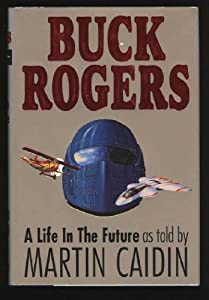 Buck Rogers : A Life in the Future by Martin Caidin