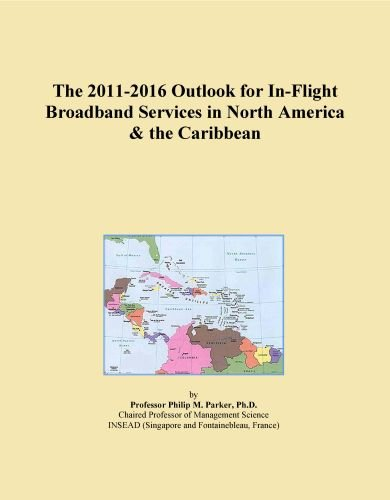The 2011-2016 Outlook for In-Flight Broadband Services in North America & the Caribbean