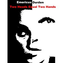 Two Heads Equal Two Hands: The Story of the Chatsworth Killer in His Own Words (       UNABRIDGED) by Emericus Durden Narrated by Aaron Clawitter