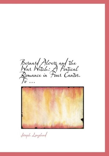 Bernard Alvers and the War Witch: A Poetical Romance in Four Cantos. To ... (Large Print Edition)