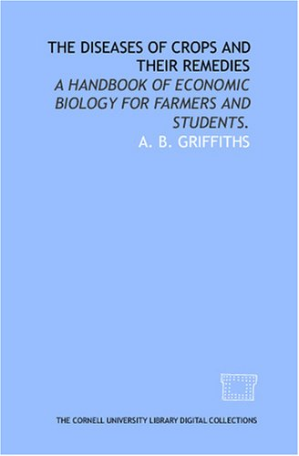 The Diseases Of Crops And Their Remedies: A Handbook Of Economic Biology For Farmers And Students.