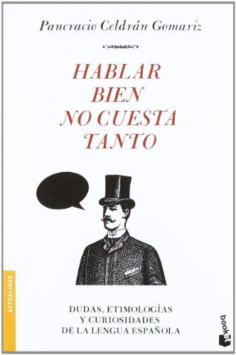Hablar bien no cuesta tanto: Dudas, etimologías y curiosidades de la lengua española (Divulgación. Actualidad)