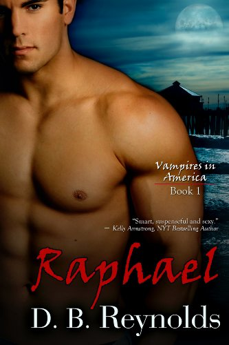 Raphael (Vampires in America) by D. B. Reynolds
