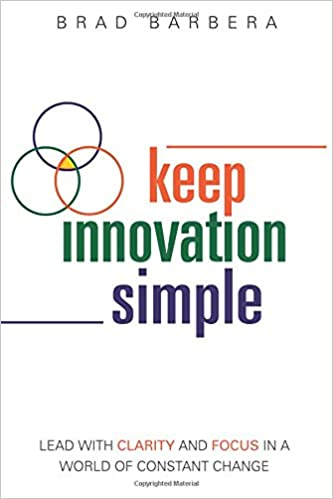 Keep Innovation Simple - Paperback: Lead With Clarity And Focus In A World Of Constant Change