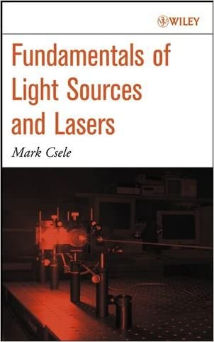 Fundamentals of Light Sources and Lasers written by Mark Csele