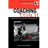Coaching The Coach - A complete guide how to coach soccer skills through drillsby Richard Seedhouse