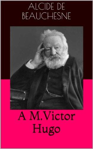 Alcide de Beauchesne - A M.Victor Hugo