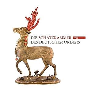 Die Schatzkammer des Deutschen Ordens: Katalog (Quellen und Studien zur Geschichte des Deu