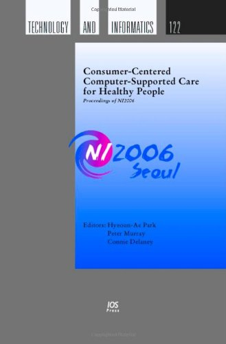 Consumer-Centered Computer-Supported Care For Healthy People: Proceedings Of Ni2006 (Studies In Health Technology And Informatics) (Studies In Health Technology And Informatics)