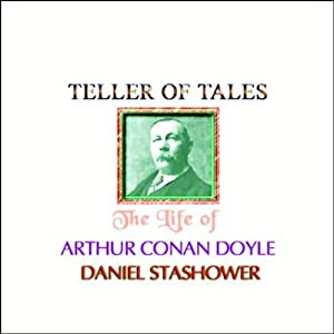 Teller of Tales: The Life of Arthur Conan Doyle | [Daniel Stashower]