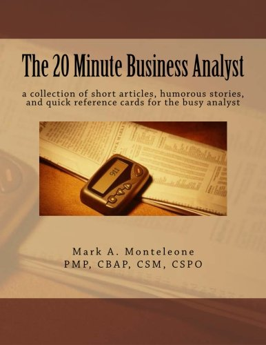 The 20 Minute Business Analyst: a collection of short articles, humorous stories, and quick reference cards for the busy