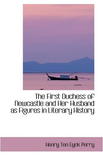 The First Duchess of Newcastle and Her Husband as Figures in Literary History