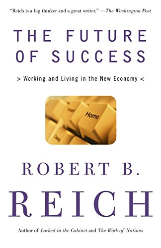 The Future of Success: Working and Living in the New Economy, Reich, Robert B.