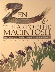 Zen & the Art of the Macintosh : Discoveries on the Path to Computer Enlightenment, Michael Green