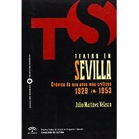 Teatro en Sevilla cronica de sus años mas criticos 1929-1953
