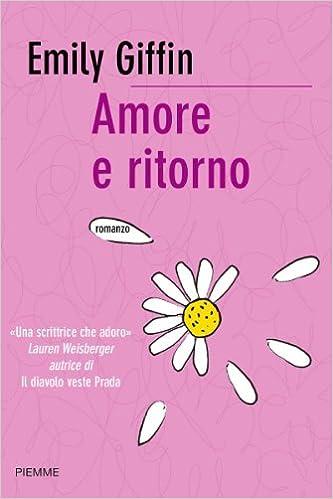Emily Giffin - Amore e ritorno (2009)