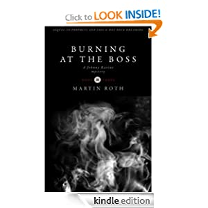 FREE KINDLE BOOK: Burning at the Boss (A Johnny Ravine Mystery), by Martin Roth. Publication Date: May 30, 2012