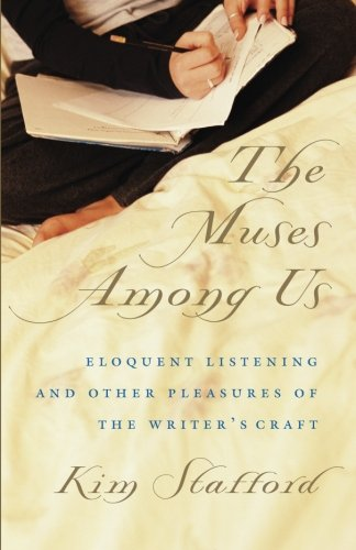 Muses Among Us: Eloquent Listening and Other Pleasures of the Writer's Craft PDF