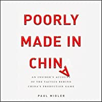 Poorly Made in China: An Insider's Account of the Tactics Behind China's Production Game (       UNABRIDGED) by Paul Midler Narrated by Paul Midler